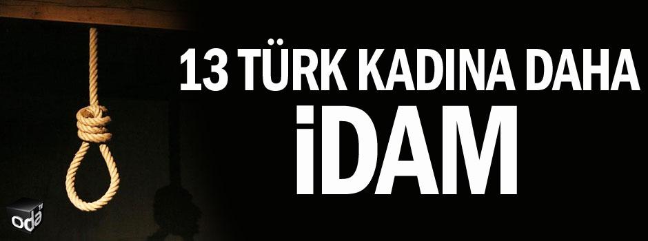 13 Türk kadına daha idam