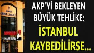 AKP İstanbul'u kaybederse bunlar olur