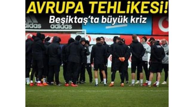 Beşiktaş'ta Avrupa tehlikesi!