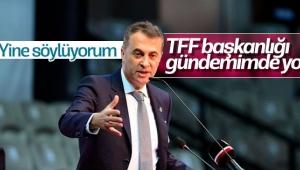 Fikret Orman: TFF başkanlığı gündemimde yok
