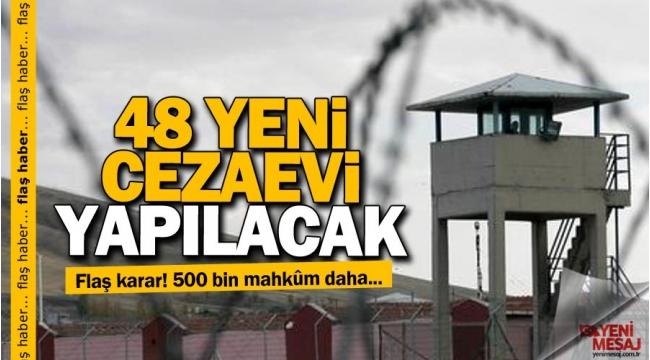 48 Yeni cezaevi yapılacak