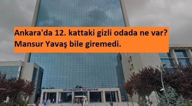 Ankara'da 12. kattaki gizli odada ne var
