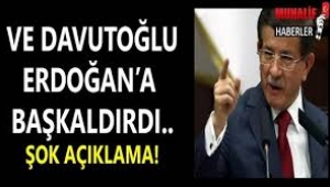 Davutoğlu Erdoğan'a başkaldırdı