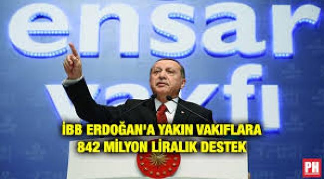 İBB Erdoğan'a yakın vakıflara ne kadar para yardımı yapmış