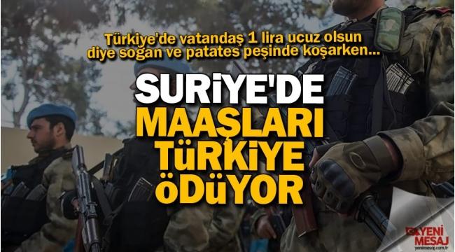 Skandal! Suriye'de maaşları Türkiye ödüyor