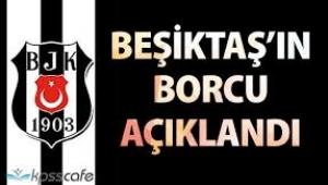 Beşiktaş'ın borcu açıklandı Borçlar nasıl oldu açıklansın
