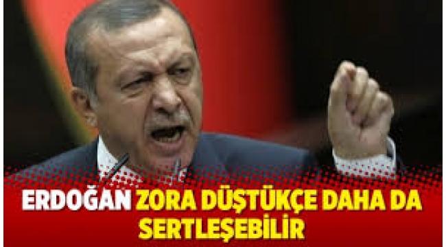 Erdoğan zora düştükçe daha da sertleşebilir