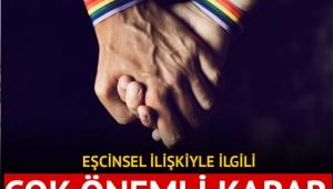 Eşcinsel ilişkiyle ilgili çok önemli karar!