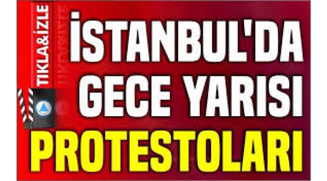 İstanbul'da gece yarısı protestoları