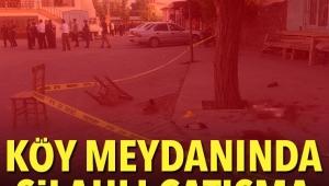 Köy meydanında silahlı çatışma: 2 ölü, 8 yaralı