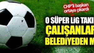 Süper Lig takımının çalışanlarına belediyeden maaş!
