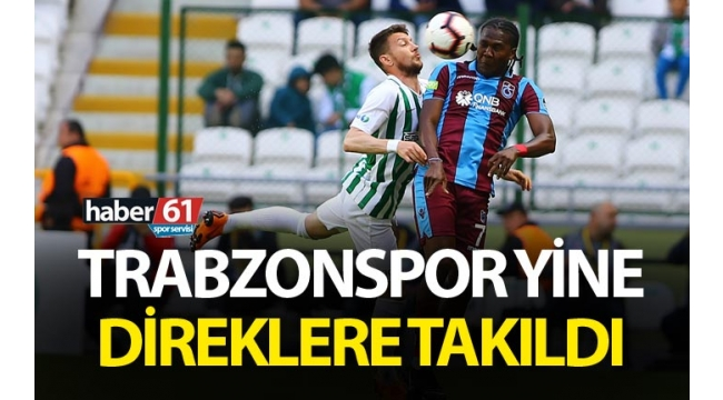 Trabzonspor yine direklere takıldı