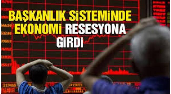 Başkanlık sisteminde ekonomi resesyona girdi