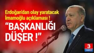 Erdoğan'dan İmamoğlu açıklaması: Başkanlığı düşer!