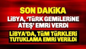Libya Türkiye'yi düşman ilan etti