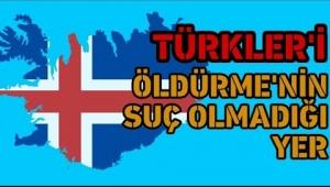 Türk öldürmenin serbest olduğu ülke İZLANDA