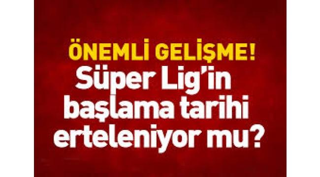 Süper Lig ertelenecek mi
