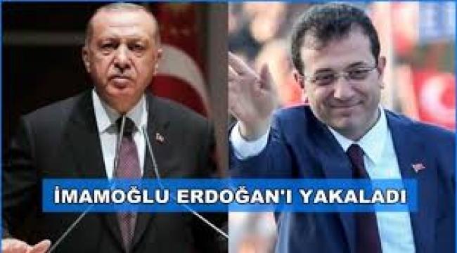 Ve İmamoğlu Erdoğan'ı yakaladı