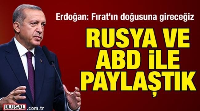 Erdoğan: Fırat'ın doğusuna gireceğiz; bunu Rusya'yla da paylaştık