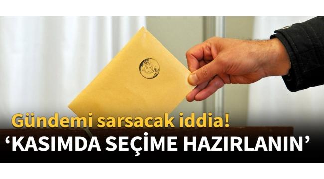 Gündemi sarsacak iddia! 'Kasım'da seçime hazırlanın'