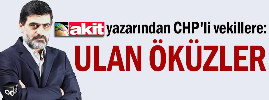 Akit yazarından CHP'li vekillere: Ulan öküzler...