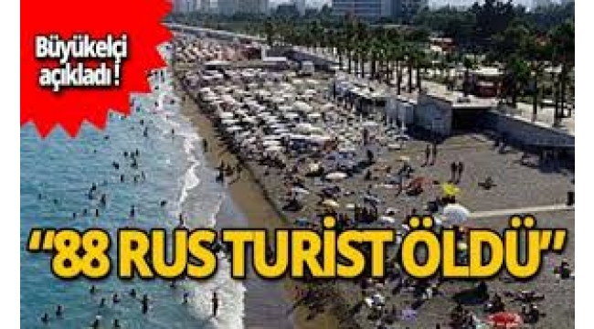 Birkaç ayda Türkiye'de 88 Rus öldü