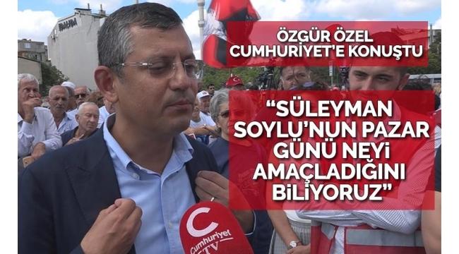 CHP'li Özgür Özel'den Süleyman Soylu'ya sert tepki