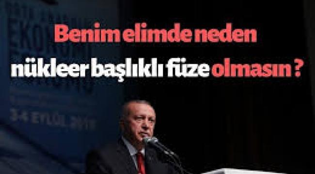 Erdoğan'dan nükleer füze mesajı: Benim elimde olmamasını kabul etmiyorum