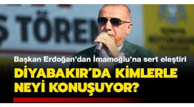 Erdoğan, İmamoğlu'nu hedef aldı: Diyarbakır'da kimlerle konuşuyor?