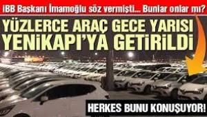 İmamoğlu söylemişti: Yüzlerce araç gece yarısı Yenikapı'ya getirildi