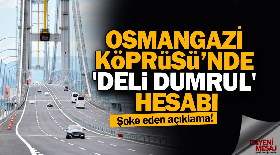Osmangazi Köprüsü'nde 'Deli Dumrul' hesabı