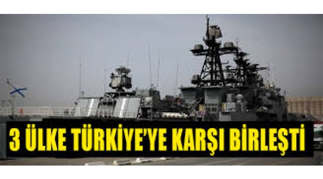 3 ülke Türkiye'ye karşı birleşti