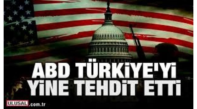 ABD Türkiye'yi tehdit etti