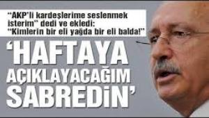 Kılıçdaroğlu: 1 hafta sonra açıklayacağım sabredin göreceksiniz