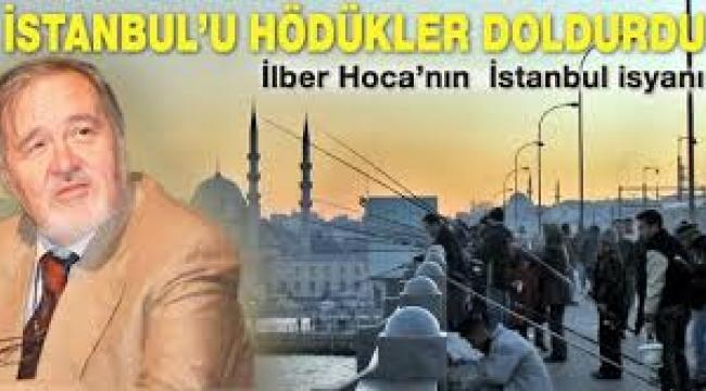 Ortaylı: İstanbul yaşanmaz hale geliyor
