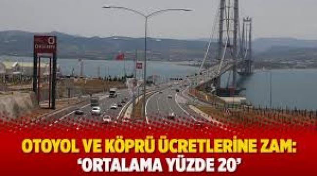 Otoyol ve köprü ücretlerine ortalama yüzde 20 zam