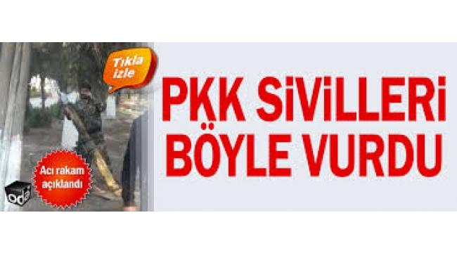 PKK sivilleri böyle vurdu