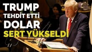 Trump tehdit etti, dolar fırladı