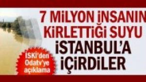 7 milyon insanın kirlettiği suyu İstanbul'a içirdiler