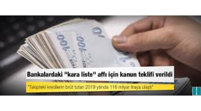Bankalardaki kara liste affı için kanun teklifi verildi