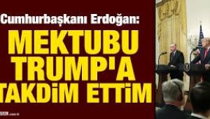 Cumhurbaşkanı Erdoğan: Mektupları Trump'a geri takdim ettim