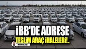 İBB'de adrese teslim araç ihaleleri!..