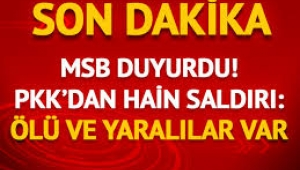 MSB duyurdu! PKK'dan hain saldırı: Ölü ve yaralılar var
