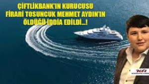 Çiftlik Bank Tosuncuğu Mehmet Aydın öldü mü?