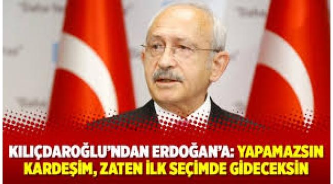 Kılıçdaroğlu'ndan Erdoğan'a: Zaten ilk seçimde gideceksin