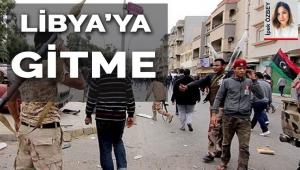 Açıklandı...Libya'ya gitme