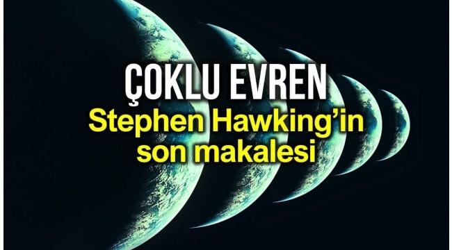 Çoklu evren teorisi: Stephen Hawking'in ölmeden önceki son makalesi