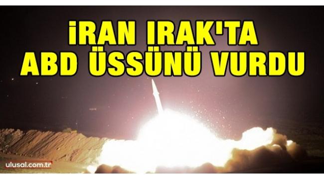 İran, Irak'taki ABD üslerini vurdu