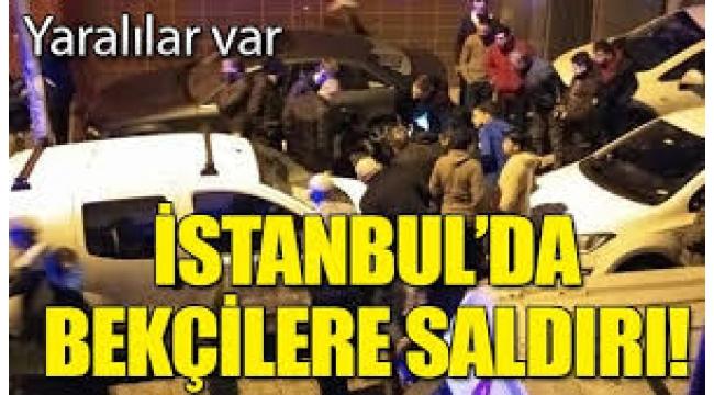 İstanbul'da bekçilere saldırı!