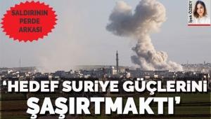 Saldırının perde arkası: 'Hedef Suriye güçlerini şaşırtmaktı'